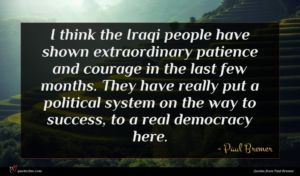 Paul Bremer quote : I think the Iraqi ...