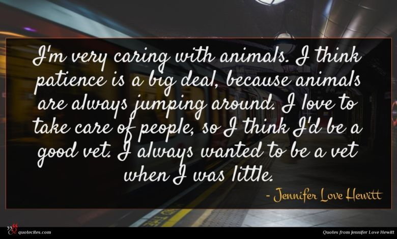 I'm very caring with animals. I think patience is a big deal, because animals are always jumping around. I love to take care of people, so I think I'd be a good vet. I always wanted to be a vet when I was little.