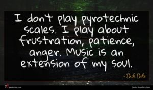 Dick Dale quote : I don't play pyrotechnic ...