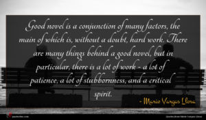 Mario Vargas Llosa quote : Good novel is a ...