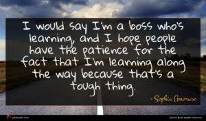 Sophia Amoruso quote : I would say I'm ...