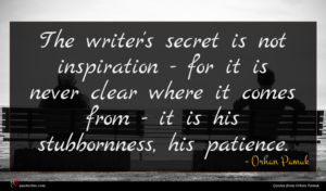 Orhan Pamuk quote : The writer's secret is ...