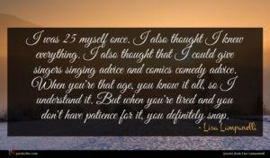 Lisa Lampanelli quote : I was myself once ...
