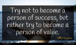 Albert Einstein quote : Try not to become ...