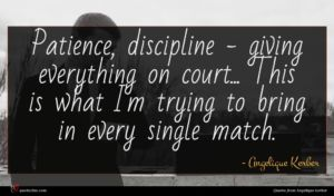 Angelique Kerber quote : Patience discipline - giving ...