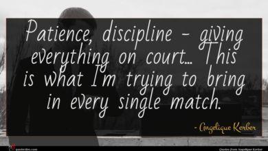 Photo of Angelique Kerber quote : Patience discipline – giving …