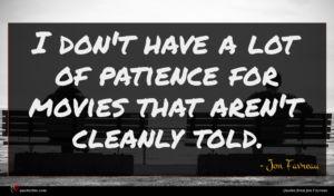 Jon Favreau quote : I don't have a ...