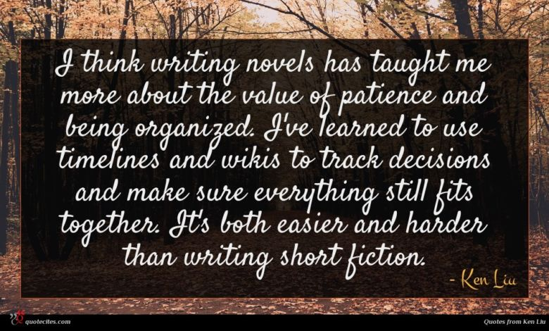 Photo of Ken Liu quote : I think writing novels …