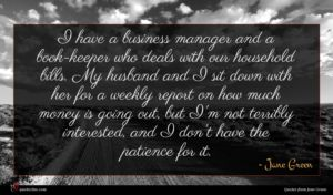 Jane Green quote : I have a business ...
