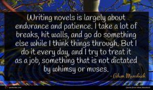 Adam Mansbach quote : Writing novels is largely ...
