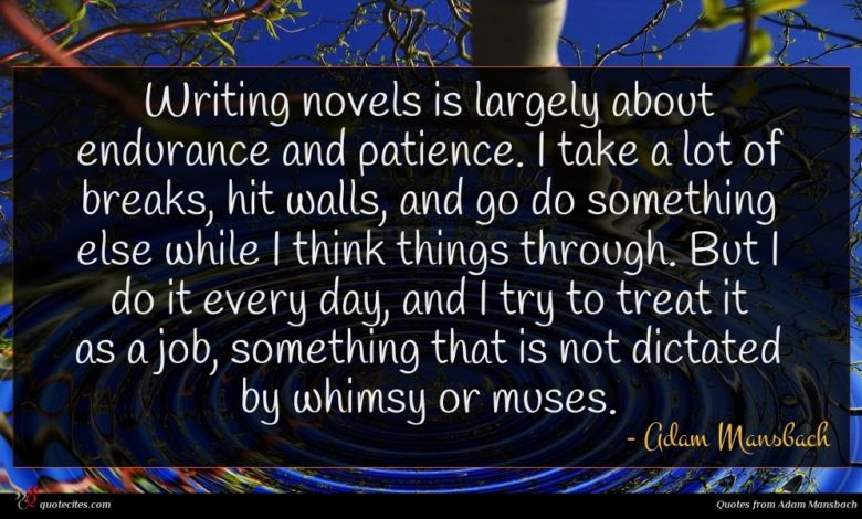 Photo of Adam Mansbach quote : Writing novels is largely …