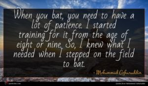 Mohammad Azharuddin quote : When you bat you ...