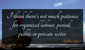 Kathleen Wynne quote : I think there's not ...