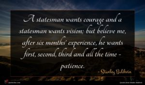 Stanley Baldwin quote : A statesman wants courage ...