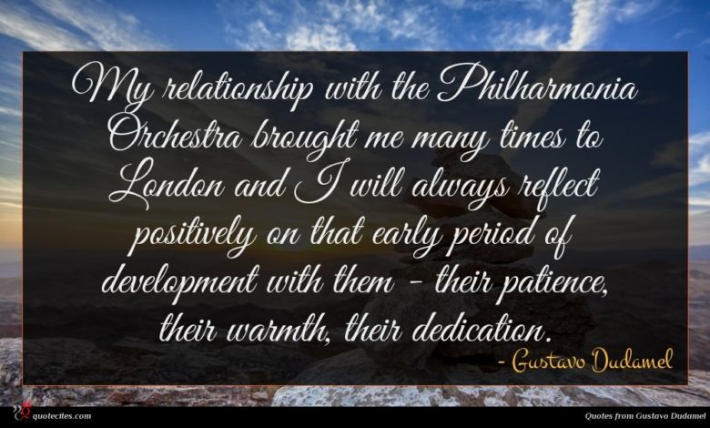 My relationship with the Philharmonia Orchestra brought me many times to London and I will always reflect positively on that early period of development with them - their patience, their warmth, their dedication.