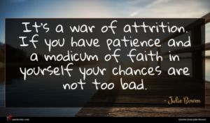 Julie Bowen quote : It's a war of ...
