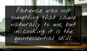 Gail Simmons quote : Patience was not something ...