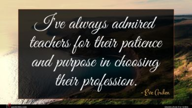 Photo of Eve Arden quote : I've always admired teachers …