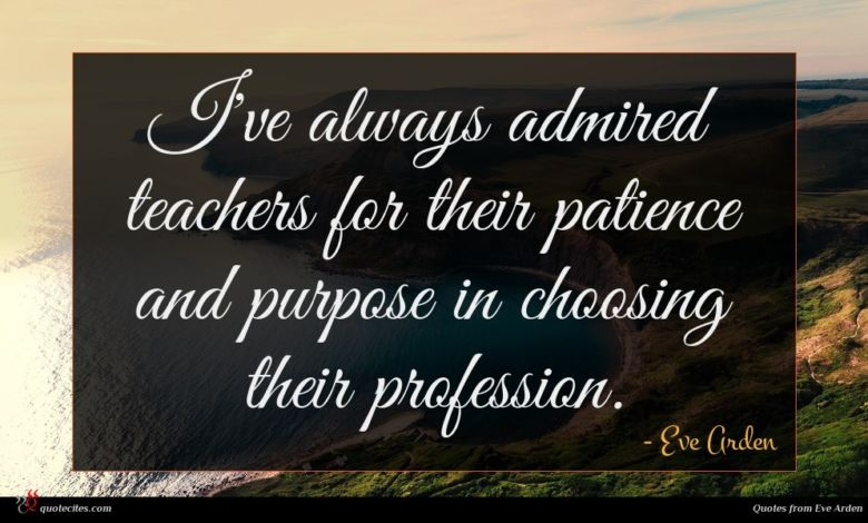 I've always admired teachers for their patience and purpose in choosing their profession.