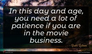 Brett Ratner quote : In this day and ...