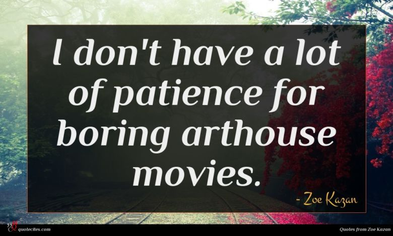 I don't have a lot of patience for boring arthouse movies.