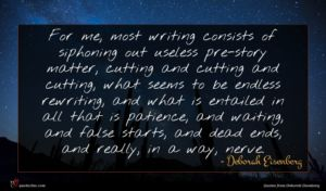 Deborah Eisenberg quote : For me most writing ...