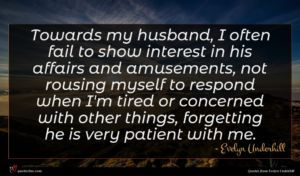 Evelyn Underhill quote : Towards my husband I ...