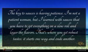 Kelis quote : The key to sauces ...