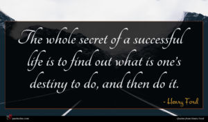 Henry Ford quote : The whole secret of ...