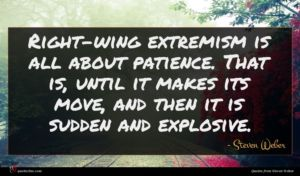 Steven Weber quote : Right-wing extremism is all ...