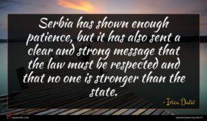 Ivica Dačić quote : Serbia has shown enough ...
