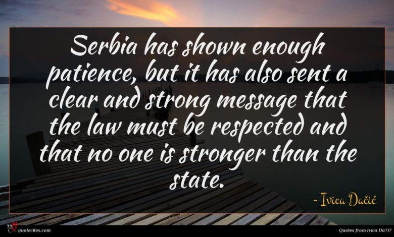 Serbia has shown enough patience, but it has also sent a clear and strong message that the law must be respected and that no one is stronger than the state.