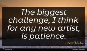 Brett Eldredge quote : The biggest challenge I ...