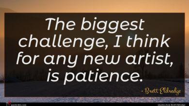 Photo of Brett Eldredge quote : The biggest challenge I …