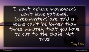 Tracy Letts quote : I don't believe moviegoers ...