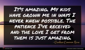 Candace Cameron Bure quote : It's amazing My kids ...
