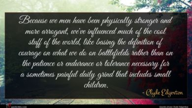 Photo of Clyde Edgerton quote : Because we men have …