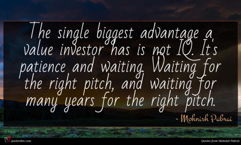 The single biggest advantage a value investor has is not IQ. It's patience and waiting. Waiting for the right pitch, and waiting for many years for the right pitch.