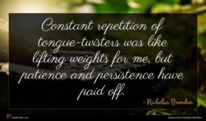 Nicholas Brendon quote : Constant repetition of tongue-twisters ...