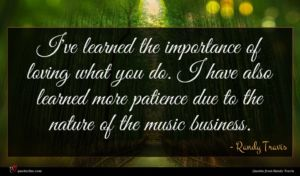 Randy Travis quote : I've learned the importance ...