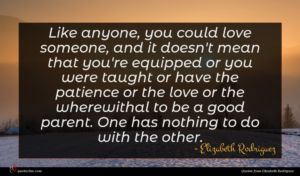 Elizabeth Rodriguez quote : Like anyone you could ...