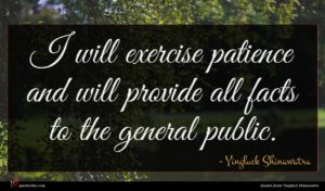 Yingluck Shinawatra quote : I will exercise patience ...