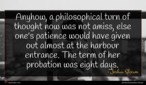 Joshua Slocum quote : Anyhow a philosophical turn ...