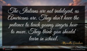 Marcello Giordani quote : The Italians are not ...