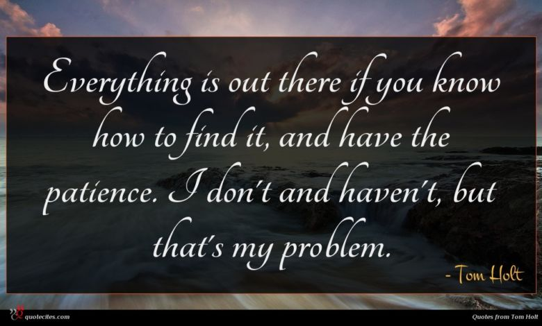 Everything is out there if you know how to find it, and have the patience. I don't and haven't, but that's my problem.
