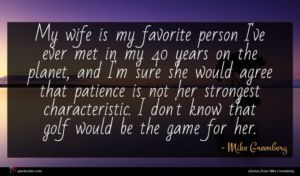 Mike Greenberg quote : My wife is my ...