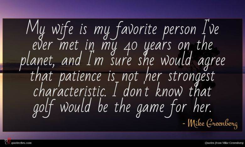 My wife is my favorite person I've ever met in my 40 years on the planet, and I'm sure she would agree that patience is not her strongest characteristic. I don't know that golf would be the game for her.