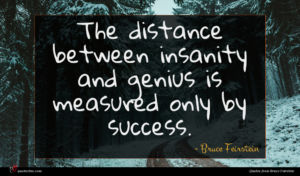 Bruce Feirstein quote : The distance between insanity ...