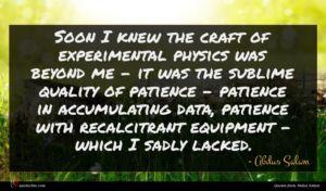 Abdus Salam quote : Soon I knew the ...
