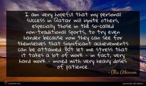Alia Atkinson quote : I am very hopeful ...